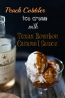 Texas Peach Cobbler Ice Cream with Texas Bourbon Caramel Sauce Recipe